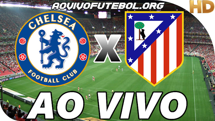 Assistir Chelsea x Atlético de Madrid Ao Vivo