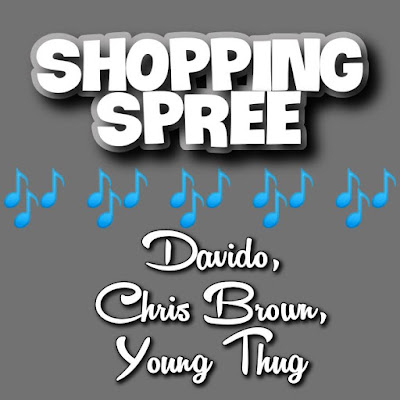 Davido's Song: SHOPPING SPREE (featuring Chris Brown and Young Thug) - Chorus: Toba go na to carry you go.. Streaming - MP3 Download