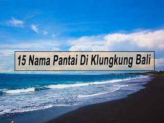 Inilah 15 Nama Pantai Di Klungkung Bali