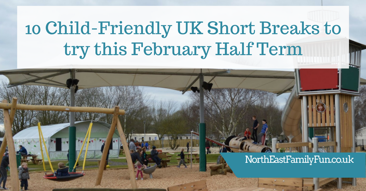 10 Child-Friendly UK Short Breaks to try this February Half Term