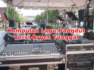 Update Terbaru Kumpulan Lagu Dangdut Versi Orgen Tunggal Terpopuler