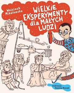 Wielkie eksperymenty dla małych ludzi - Wojciech Mikołuszko