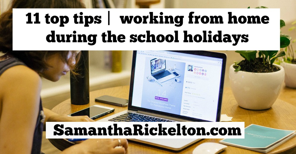 11 top tips working from home during the school holidays - work tips