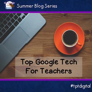 Summer Blog Series - Top Google Tech for Teachers who do not have Google Classroom!