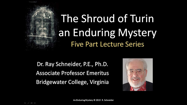 The Shroud of Turin an Enduring Mystery. Five Part Lecture Series. By  Raymond J. Schneider. This is Series 1.