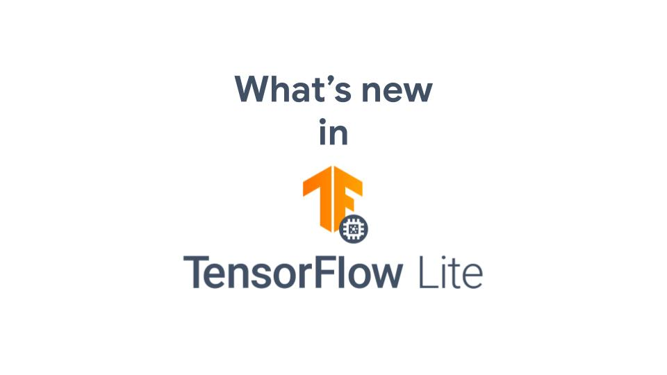 What's new in TensorFlow Lite from DevSummit 2020