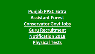 Punjab PPSC Extra Assistant Forest Conservator Govt Jobs Guru Recruitment Notification 2018 -Physical Tests