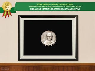 ELISEU PADILHA - Trajetória, Honrarias e Títulos Medalha do Mérito Professor San Tiago Dantas