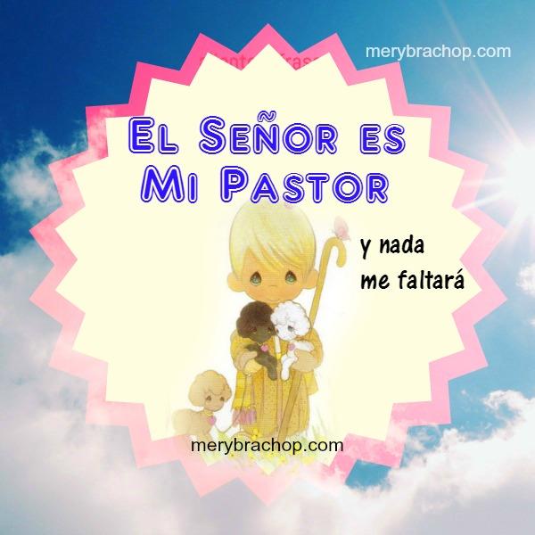 Frases cristianas de aliento, El Señor es mi pastor y tengo todo lo qe necesito, nada me faltará. Mensaje de ánimo para este día.
