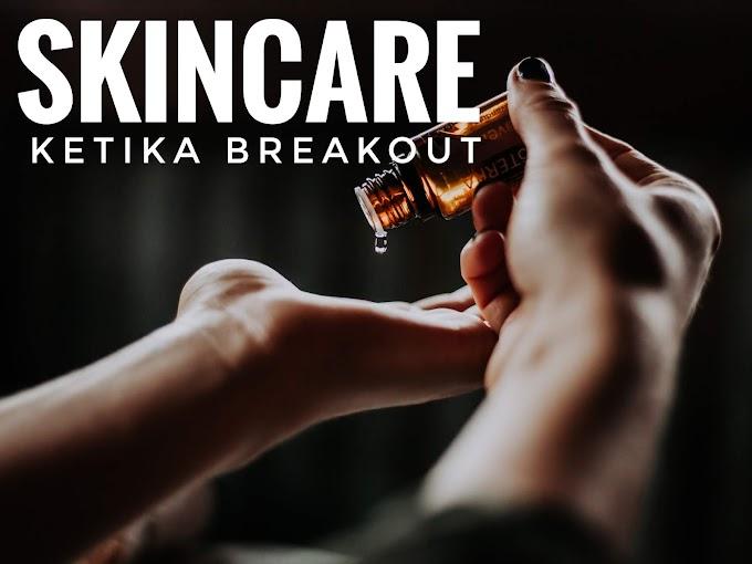 Skincare Ketika Breakout