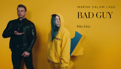 Makna Lagu BAD GUY (Billie Eilish) + Terjemahan Lirik