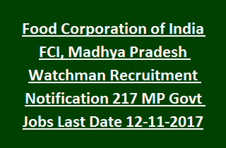 Food Corporation of India FCI, Madhya Pradesh Watchman Recruitment Notification 217 MP Govt Jobs Last Date 12-11-2017