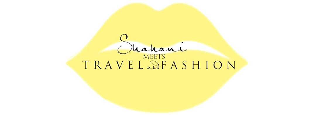 SHAHANI MEETS TRAVEL AND FASHION