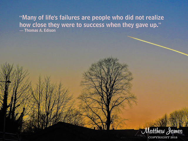 """""""Many of life's failures are people who did not realize how close they were to success when they gave up."""" ― Thomas A. Edison"""