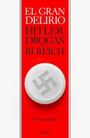 """""""EL GRAN DELIRIO. Hitler, drogas y el III Reich"""". LIBRO BELLUMARTIS HISTOIRA MILITAR"""