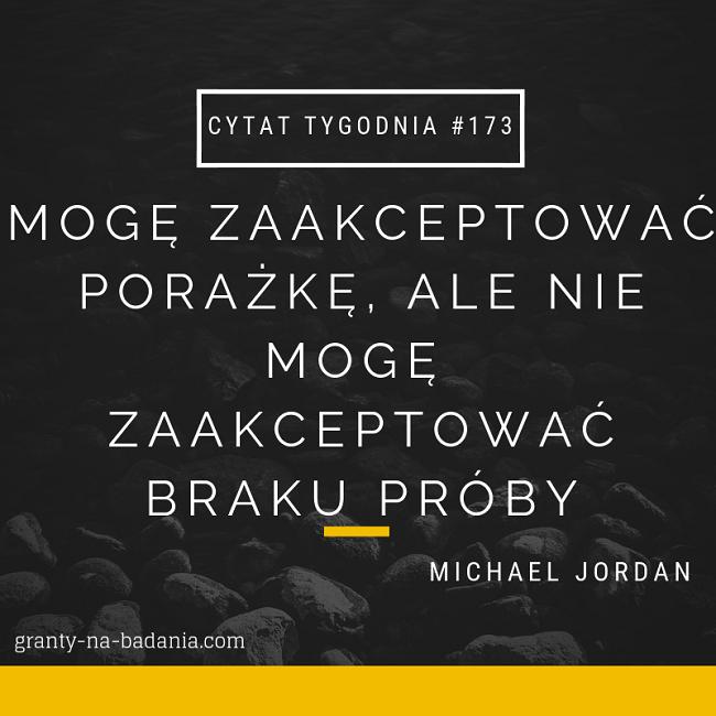 Mogę zaakceptować porażkę, ale nie mogę zaakceptować braku próby. - Michael Jordan