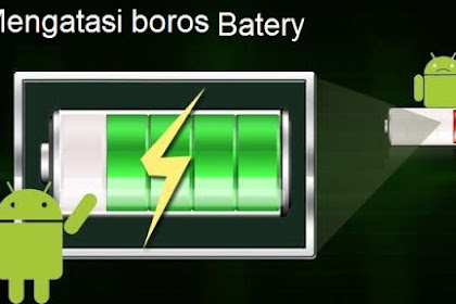 cara mengatasi android boros batery