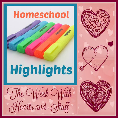 Homeschool Highlights - The Week With Hearts and Stuff on Homeschool Coffee Break @ kympossibleblog.blogspot.com