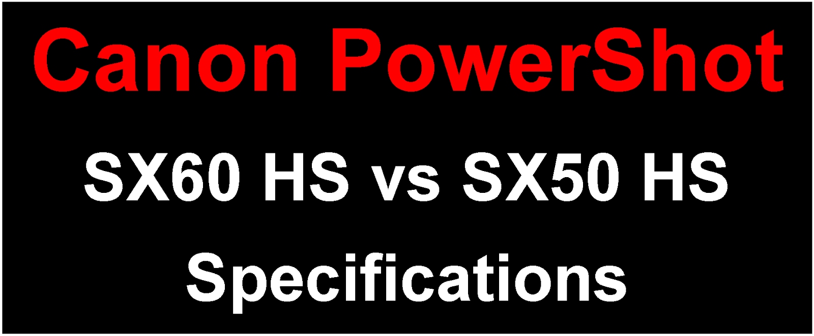 Canon PowerShot SX60 HS vs Canon PowerShot SX50 HS Specification Comparison