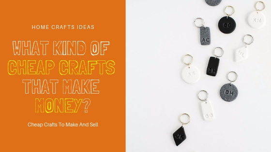 What Kind Of Cheap Crafts That Make Money