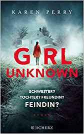 Neuerscheinungen im Mai 2018 #3 - Girl Unkown - Schwester? Tochter? Freundin? Feindin? von Karen Perry