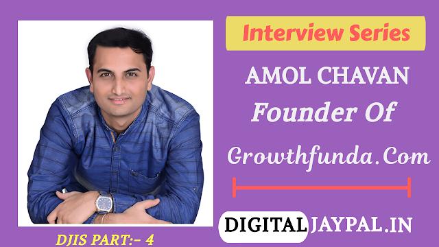 An Interview With Amol Chavan Founder Of Growthfunda.com [ DJIS:- 4 ]