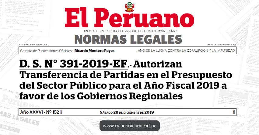 D. S. N° 391-2019-EF - Autorizan Transferencia de Partidas en el Presupuesto del Sector Público para el Año Fiscal 2019 a favor de los Gobiernos Regionales