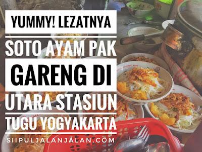 Yummy lezatnya soto ayam pak gareng di utara stasiun tugu yogyakarta
