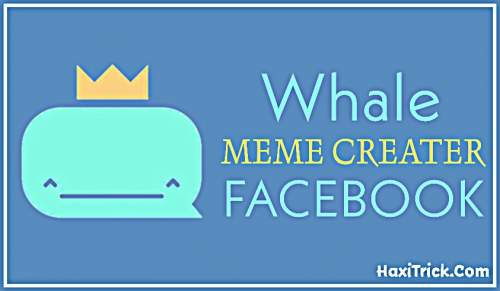 Whale Meme Creator App By Facebook Free Download Information Hindi