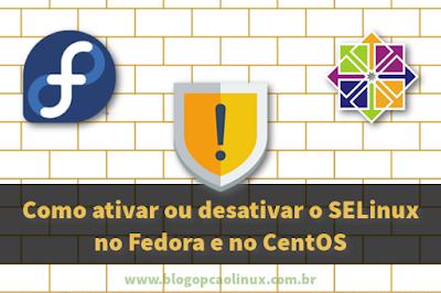 Ativando ou desativando o SELinux no Fedora e no CentOS