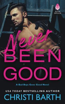 Never Been Good, Christi Barth, Bea's Book Nook, Review, Excerpt