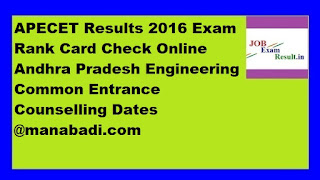 APECET Results 2016 Exam Rank Card Check Online Andhra Pradesh Engineering Common Entrance Counselling Dates @manabadi.com