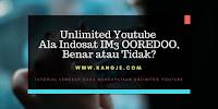 [UPDATED] Unlimited Youtube Ala Indosat IM3 OOREDOO, Benar atau Tidak?