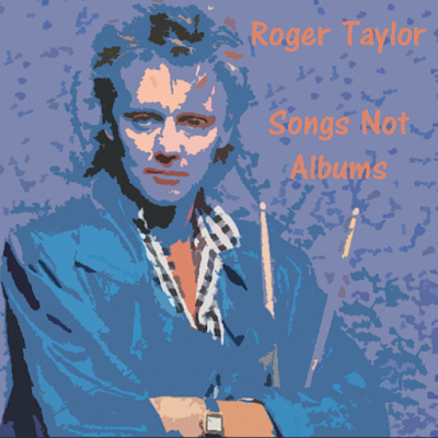 Roger Taylor - Songs Not Albums