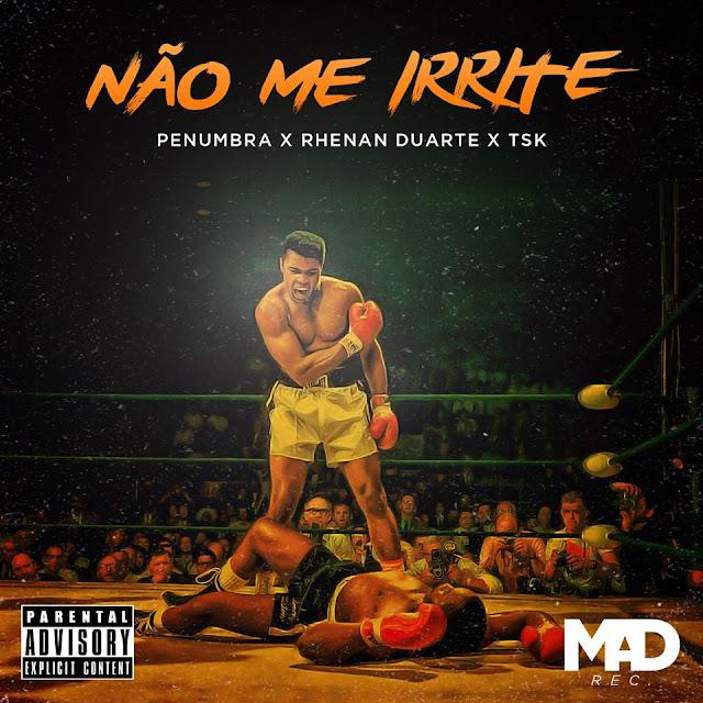 """Penumbra x Rhenan Duarte x Grupo TSK lançam o som """"Não Me Irrite"""""""