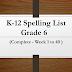 Grade 6 K-12 Spelling List  (Complete - Week 1 to 40 )