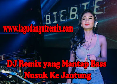DJ Remix yang Mantap Bass Nusuk Ke Jantung