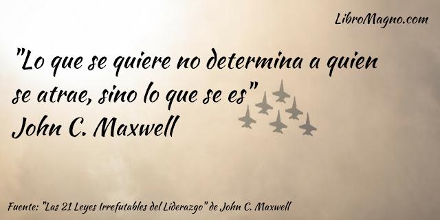 """""""Lo que se quiere no determina a quien se atrae, sino lo que se es""""  John C. Maxwell"""