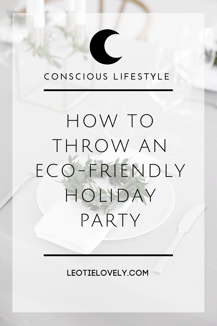 zero waste, minimal waste, zero waste living, minimal waste living, conscious lifestyle, eco friendly, ethical, eco friendly party, holiday party, leotie lovely, ethical writer, the notepasser, elizabeth stillwell, zero waste party, zero waste home
