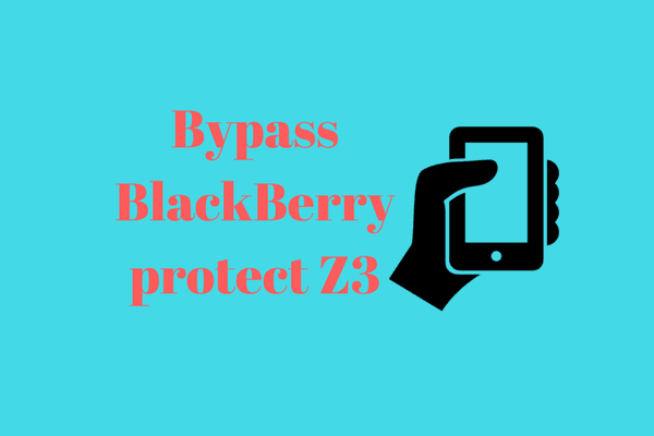 Bypass BB Protect /Anti theft Blackberry Z3
