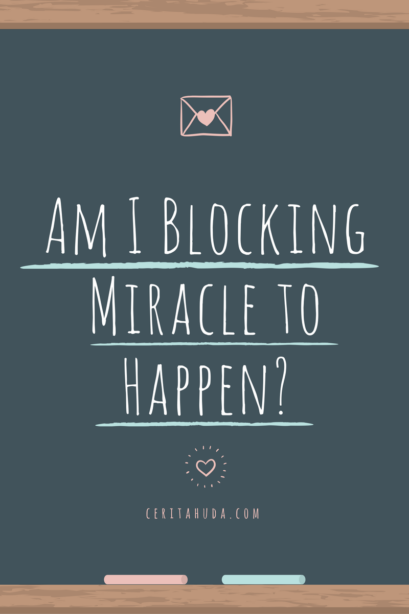 Am I Blocking Miracle to Happen?