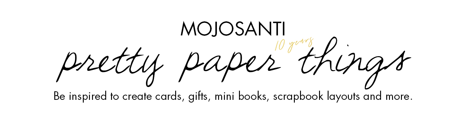 Mojosanti | Pretty Paper Things | Cardmaking | Scrapbooking | DIY
