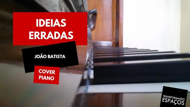 Ideia Erradas - João Batista | Piano Cover - Edeltraut Lüdtke