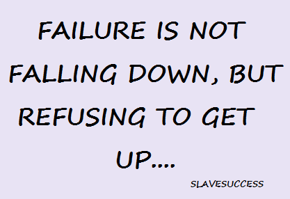 YOU DON'T LOSE WHEN YOU FALL DOWN , IT'S WHEN YOU REFUSE TO GET UP.... | SLAVESUCCESS - INSPIRE SUCCESS WITHIN YOU