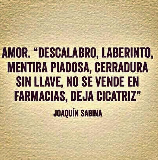 Amor. Descalabro, laberinto, mentira piadosa, cerradura sin llave, no se vende en farmacias, deja cicatriz. - Joaquín Sabina.