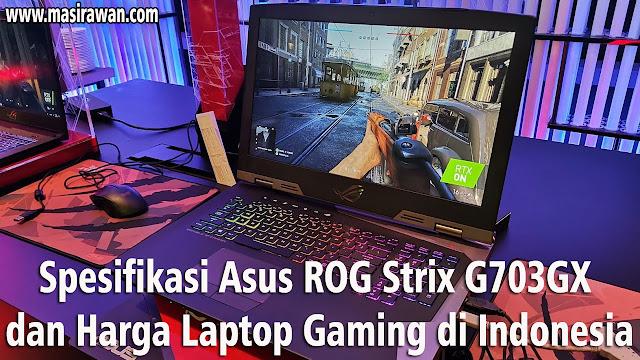 Spesifikasi Asus ROG Strix G703GX dan Harga Laptop Gaming di Indonesia