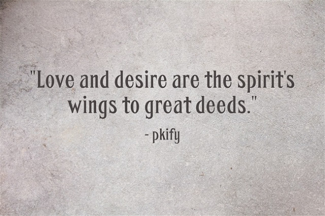 Love And Desire Are The Spirit's Wings to Great Deeds Inspirational Quotes