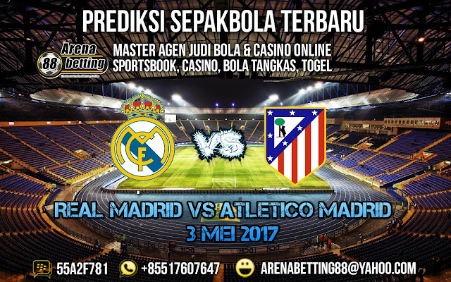 PREDIKSI BOLA REAL MADRID VS ATLETICO MADRID 03 MEI 2017