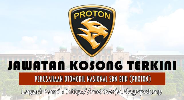 Jawatan Kosong Terkini 2016 di Perusahaan Otomobil Nasional Sdn Bhd (PROTON)