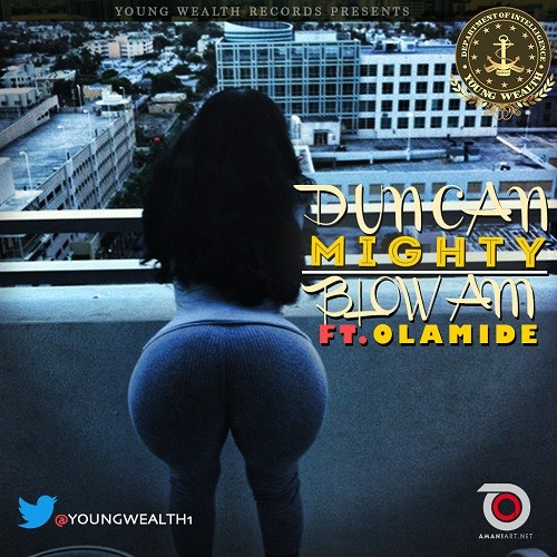 [New Song] Duncan Mighty ft. Olamide - Blow Am